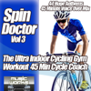 Spin Doctor, Vol. 3 - The Ultra Indoor Cycling Gym Workout Cycle Coach Voice Over Spinning to Fitness - Various Artists