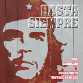 Hasta Siempre (Che Şarkıları & Buena Vista Vintage Remixes)