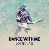 Dance with Me: Lovely Jazz - Music for Romantic Dinner Party, Cool Instrumental Jazz