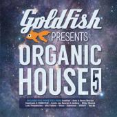 Goldfish Presents: Organic House 5