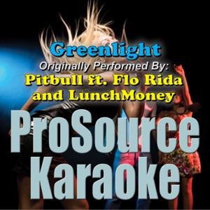 ProSource Karaoke Band - Greenlight (Originally Performed By Pitbull, Flo Rida & LunchMoney Lewis) [Instrumental]