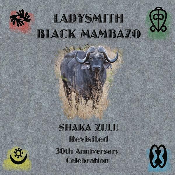 Shaka Zulu Revisited: 30th Anniversary Celebration performed by Ladysmith Black Mambazo