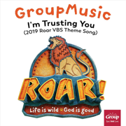I'm Trusting You (2019 Roar VBS Theme Song) - GroupMusic - GroupMusic