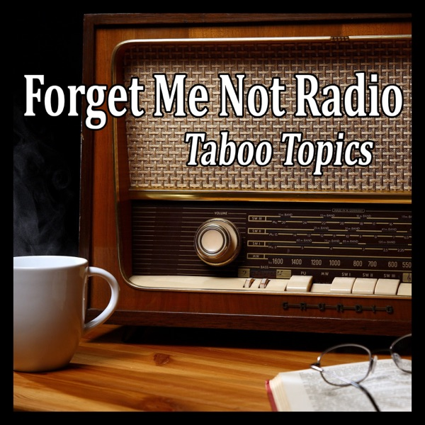 Forget Me Not Radio - Taboo Topics