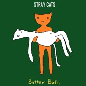 Butter Bath - Stray Cats