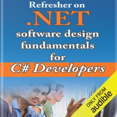 Refresher on .NET and Software Design Fundamentals for C# Developers (Unabridged)
