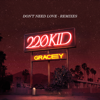220 KID & GRACEY - Don't Need Love (TCTS Remix) artwork