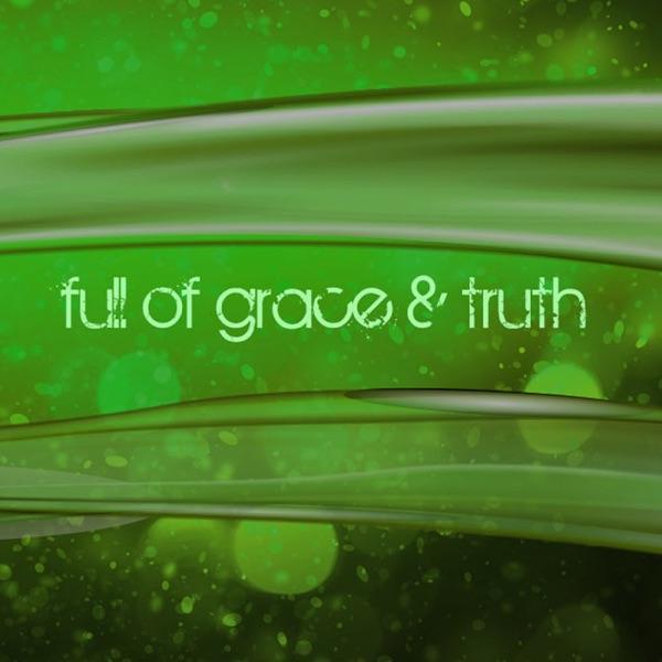 Full of Grace & Truth