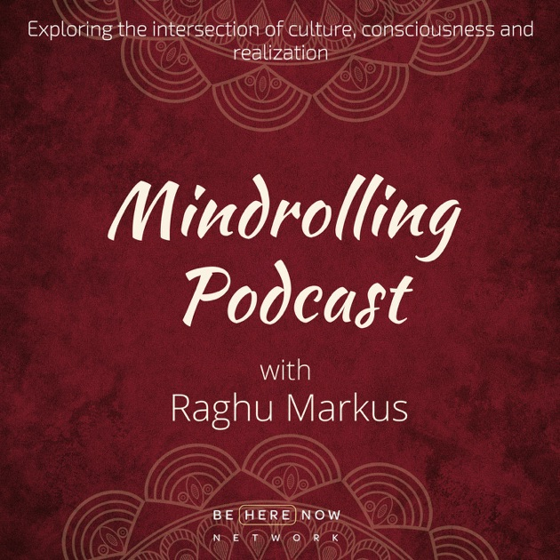 Mindrolling with Raghu Markus by Be Here Now Network on Apple Podcasts