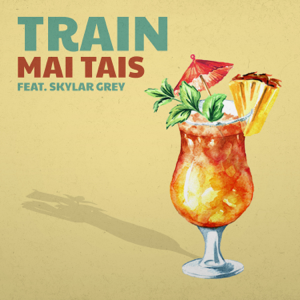 Train & Skylar Grey - Mai Tais