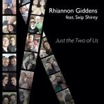 Rhiannon Giddens - Just the Two of Us (feat. Sxip Shirey)