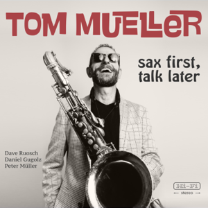Tom Mueller - Sax First, Talk Later