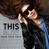 This Bliss - Talk Talk Talk
