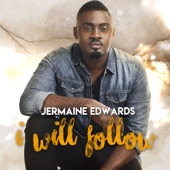 Jermaine Edwards - I Will Follow