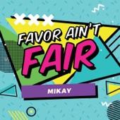 Mikay - Favor Ain't Fair