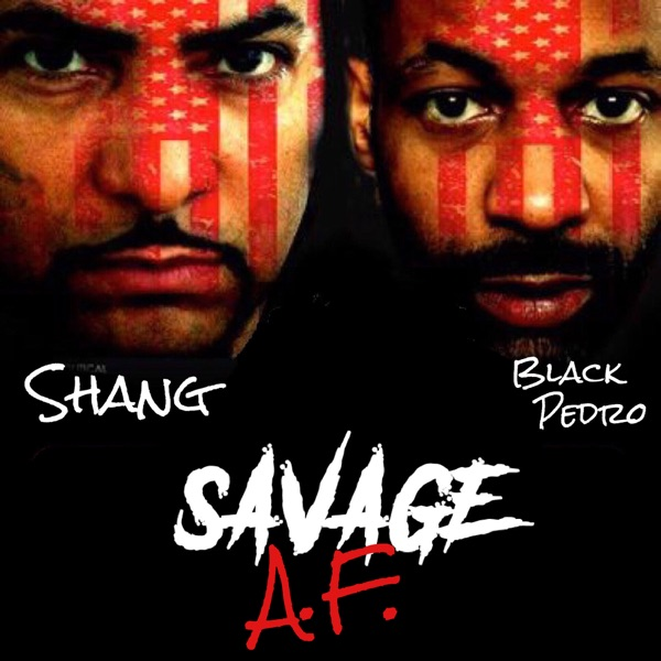 Savage AF with Shang & Black Pedro