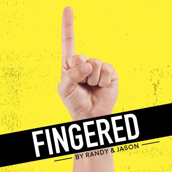 Fingered Podcast