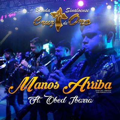 Manos Arriba (feat. Obed Ibarra) [De Mazatlán Sinaloa] - Single - Banda Cruz de Oro