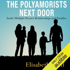 The Polyamorists Next Door: Inside Multiple-Partner Relationships and Families (Unabridged)