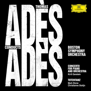 Boston Symphony Orchestra, Thomas Adès, Kirill Gerstein, Christianne Stotijn & Mark Stone - Adès Conducts Adès (Live)