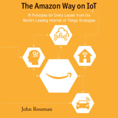 The Amazon Way on IoT: 10 Principles for Every Leader from the World's Leading Internet of Things Strategies (Unabridged)