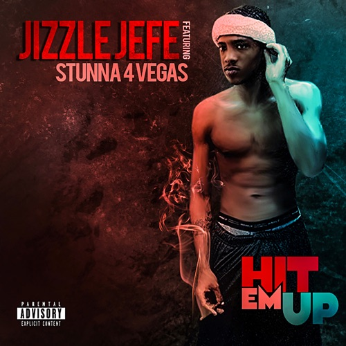 Jizzle Jefe & Stunna 4 Vegas - Hit Em Up - Single