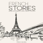 French Stories - Beginner and Intermediate Short Stories to Improve Your French (French Edition) (Unabridged)