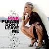 Please Don't Leave Me - Single, P!nk
