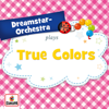 True Colors - Dreamstar Orchestra mp3
