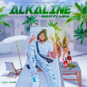 Alkaline - Nah Fi Like