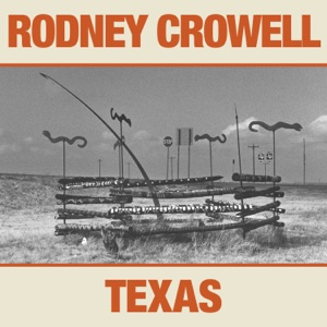 Rodney Crowell - Deep in the Heart of Uncertain Texas feat. Ronnie Dunn, Willie Nelson & Lee Ann Womack