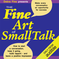 The Fine Art of Small Talk: How to Start a Conversation, Keep It Going, Build Networking Skills - And Leave a Positive Impression! (Unabridged)