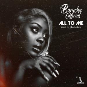 Barucha - All to Me
