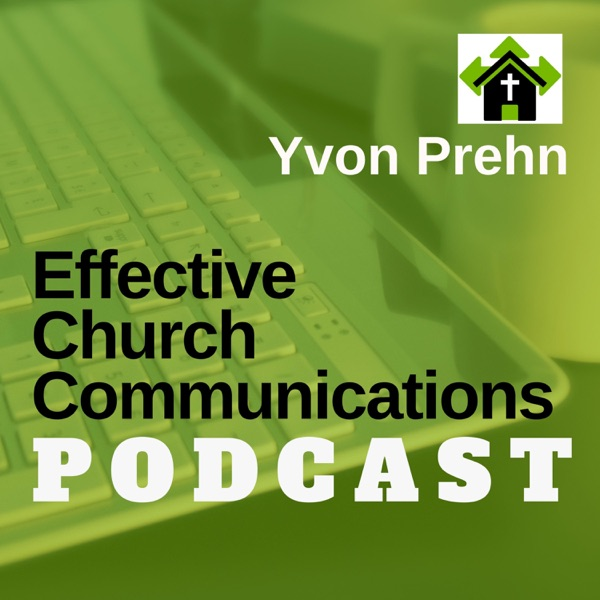 Effective Church Communications Podcast by Yvon Prehn