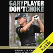 Don't Choke: A Champion's Guide to Winning Under Pressure (Unabridged)