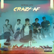 Crazy AF - In Real Life - In Real Life