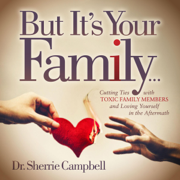But It's Your Family...: Cutting Ties with Toxic Family Members and Loving Yourself in the Aftermath (Unabridged)