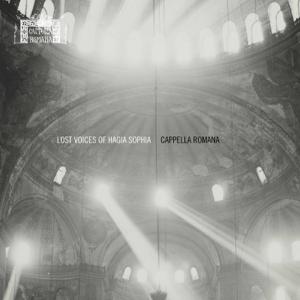 Cappella Romana & Alexander Lingas - Lost Voices of Hagia Sophia