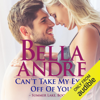 Bella Andre - Can't Take My Eyes off of You: New York Sullivans Spinoff: Summer Lake, Book 2 (Unabridged)  artwork