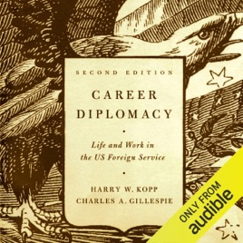 Career Diplomacy: Life and Work in the US Foreign Service, 2nd Edition  (Unabridged)