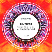 Think Too Much - BEL TEMPO