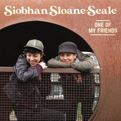 Siobhan Sloane-Seale – One of My Friends