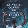 Ta-Nehisi Coates - The Water Dancer: A Novel (Unabridged)  artwork
