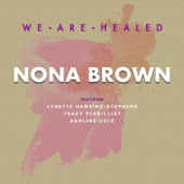Nona Brown - We Are Healed (feat. Lynette Hawkins-Stephens, Tracy Perrilliat & Ashling Cole) feat. Lynette Hawkins-Stephens,Tracy Perrilliat,Ashling Cole