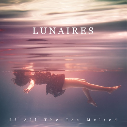 Album artwork of Lunaires – If All The Ice Melted