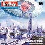 Sandschwimmer - Perry Rhodan - Erstauflage 3032 (Ungekürzt)