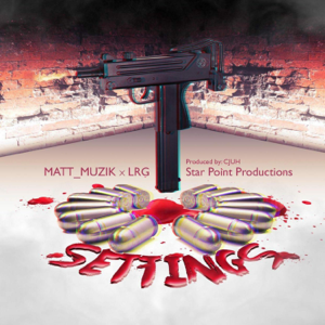 Matt Muzik - Settingz feat. LRG