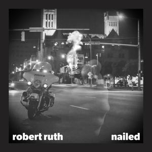 Robert Ruth - Nailed