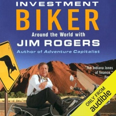 Investment Biker: Around the World with Jim Rogers (Unabridged)