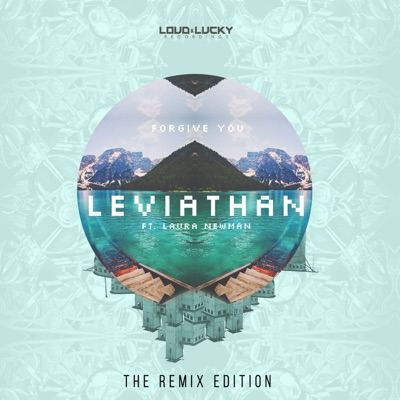 Forgive You (The Remix Edition) [feat. Laura Newman] [Remixes] - EP - Leviathan